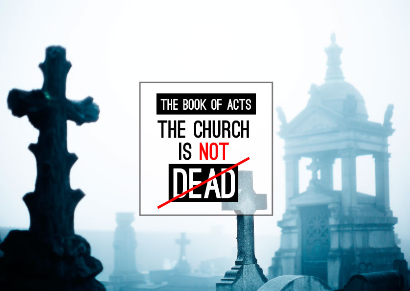 Acts - The church is not dead